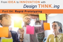 From IDEA to INNOVATION with Design THNK.ing - Part 04: Rapid Prototyping - THNK.innovation
