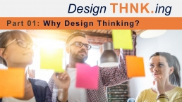 From IDEA to INNOVATION with Design THNK.ing - Part 01: Why Design Thinking? THNK.innovation